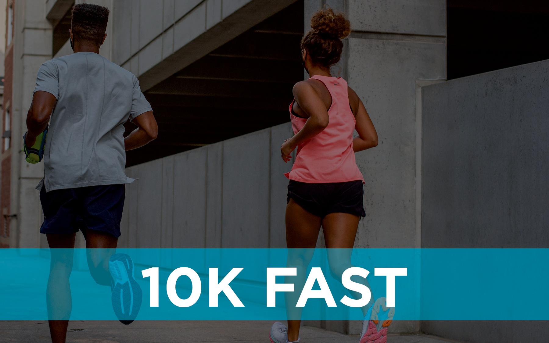 10K Fast