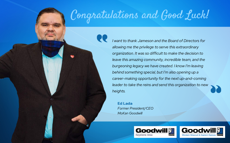 Ed Lada Resigns to Accept the Role of President / CEO at Goodwill Keystone Area