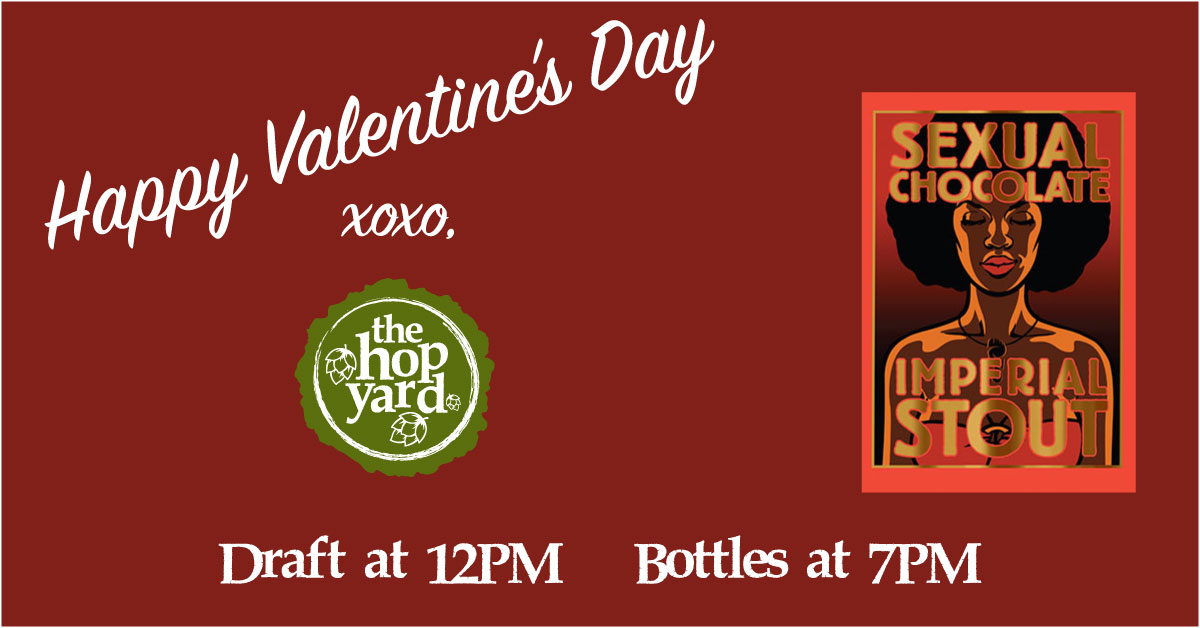 The Hop Yard Valentine's Day card with Sexual Chocolate logo. Draft at 12PM and bottles at 7PM.
